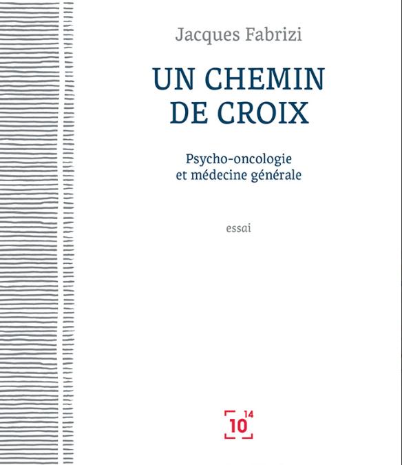 Un chemin de croix – Psycho-oncologie et médecine générale